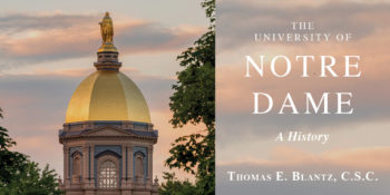 "An Interview with Thomas E. Blantz, C.S.C., author of ""The University of Notre Dame: A History"""