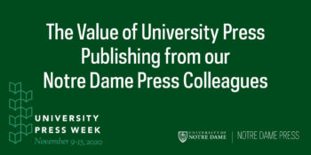 The Value of University Press Publishing from our Notre Dame Press Colleagues