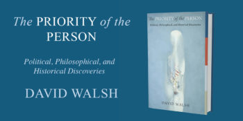 "An Excerpt from ""The Priority of the Person"" by David Walsh"