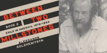 "Nobel Prize–Winner Aleksandr Solzhenitsyn's ""Between Two Millstones, Book 2"" Available in English"