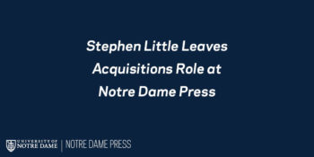 Stephen Little Leaves Acquisitions Role at Notre Dame Press