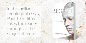 "An Interview with Paul J. Griffiths, author of ""Regret"""