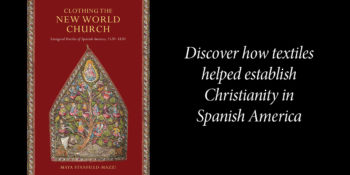 Book Provides the First Study of Colonial Textile Arts in the Spanish American Church
