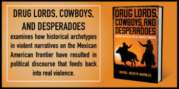 "An Excerpt from ""Drug Lords, Cowboys, and Desperadoes"" by Rafael Acosta Morales"