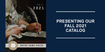 Notre Dame Press Presents its Fall 2021 Catalog