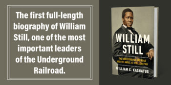 """William Still"": The First Major Biography of the Abolitionist and Leader of the Underground Railroad"