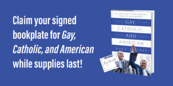 """Order a Copy of Greg Bourke's """"Gay, Catholic, and American"""" and Claim One of 300 Signed Bookplates"""