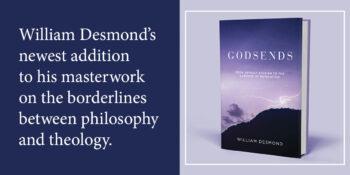 "An Excerpt from ""Godsends"" by William Desmond"
