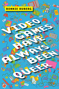 Bonnie Ruberg, author of Video Games Have Always Been Queer