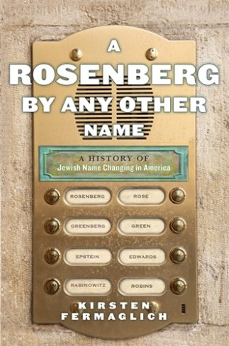 Kirsten Fermaglich, author of A Rosenberg By Any Other Name: A History of Jewish Name Changing in America