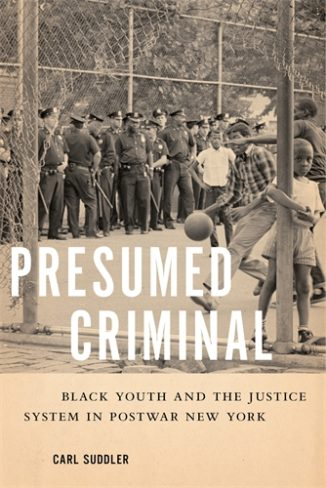 Carl Suddler, author of Presumed Criminal: Black Youth and the Justice System in Postwar New York