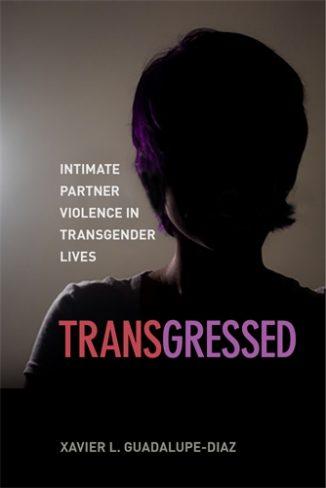Xavier Guadalupe Diaz, author of Transgressed: Intimate Partner Violence in Transgender Lives