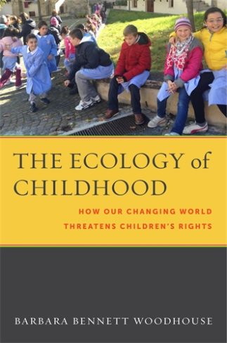 Barbara Bennett Woodhouse, author of The Ecology of Childhood: How Our Changing World Threatens Children's Rights