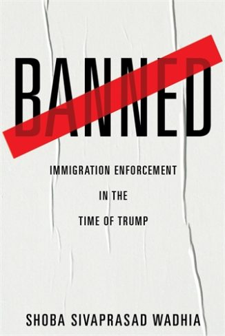 Shoba Sivaprasad Wadhia, author of Banned: Immigration Enforcement in the Time of Trump