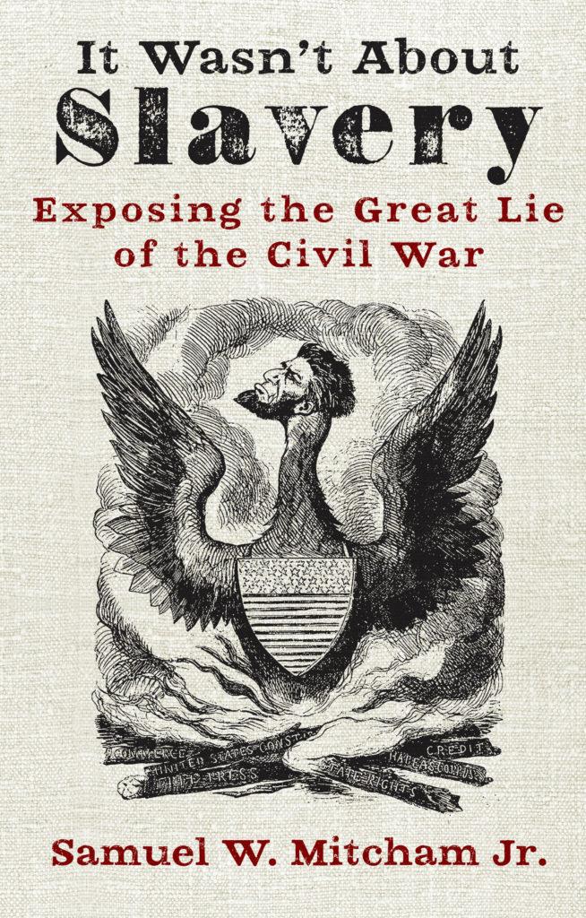 it wasn't about slavery, samuel mitcham, civil war book, civil war history book, abraham lincoln, american history book