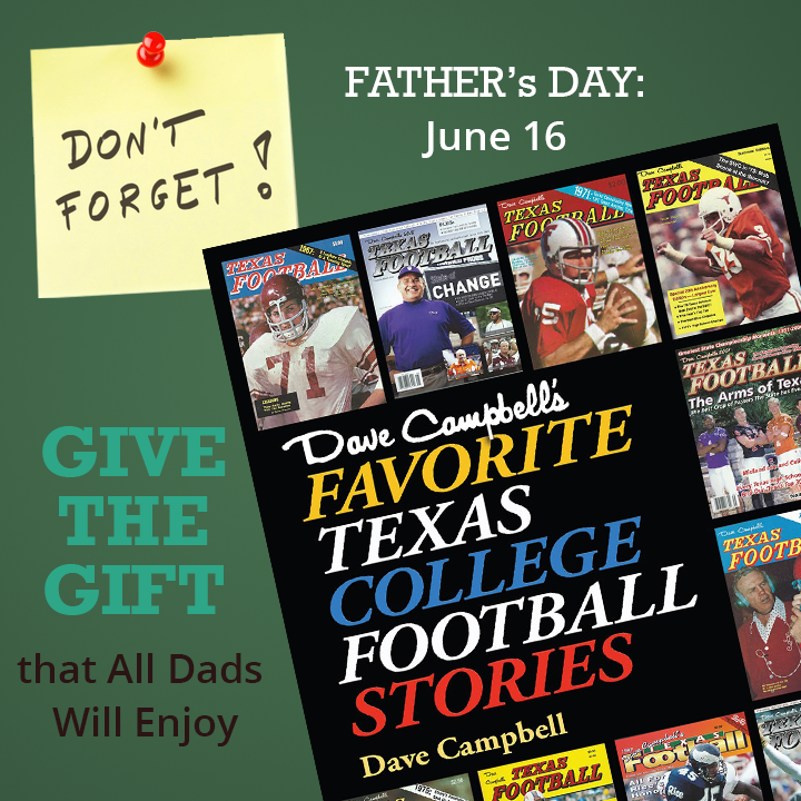 Don't forget June 16 is Father's Day: Give the gift that all dads will enjoy, Dave Campbell's Favorite Texas College Football Stories