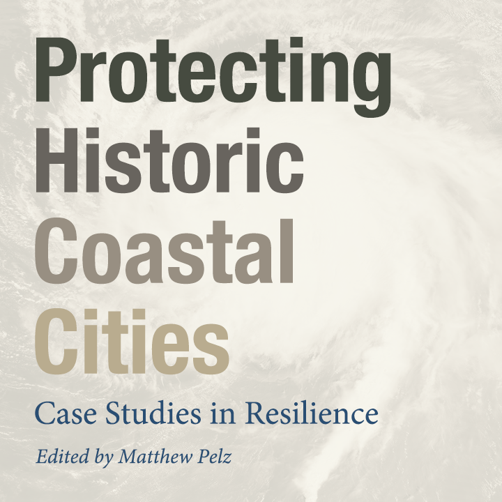 PROTECTING HISTORIC COASTAL CITIES Case Studies in Resilience Edited by Matthew Pelz