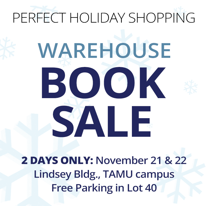 warehouse book sale 2 DAYS ONLY: November 15 & 16, Lindsey Bldg., TAMU campus, Free Parking in Lot 40 perfect holiday shopping bargains for you and yours