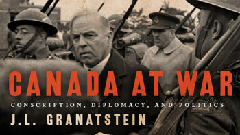 """An Excerpt from J.L. Granatstein's New Book: """"Canada at War"""""""