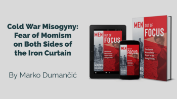 Cold War Misogyny: Fear of Momism on Both Sides of the Iron Curtain