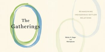 """An Excerpt from """"The Gatherings: Reimagining Indigenous-Settler Relations"""""""