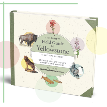 The Artist's Field Guide to Yellowstone Launch & Conversation