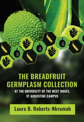 Book Launch The Breadfruit Germplasm Collection at the University of the West Indies, St Augustine Campus byLaura B. Roberts-Nkrumah