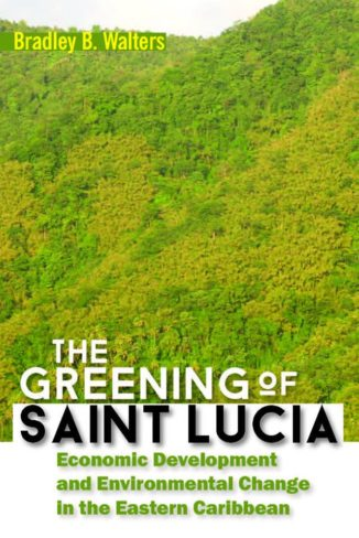 Book Launch The Greening of Saint Lucia Economic Development and Environmental Change in the West Indies by Bradley B. Walters