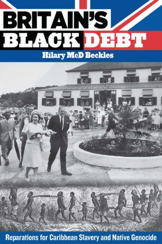 Britain's Black Debt: Reparations for Caribbean Slavery and Native Genocide by Hilary McD. Beckles