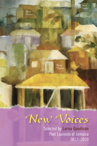 Book Review- New Voices: Selected by Lorna Goodison, Poet Laureate of Jamaica, 2017-2020 edited by Lorna Goodison