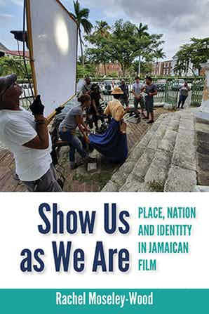 Show Us as We Are: Place, Nation and Identity in Jamaican Film by Rachel Moseley-Wood named 2019 Foreword INDIES Book of the Year Awards Finalist
