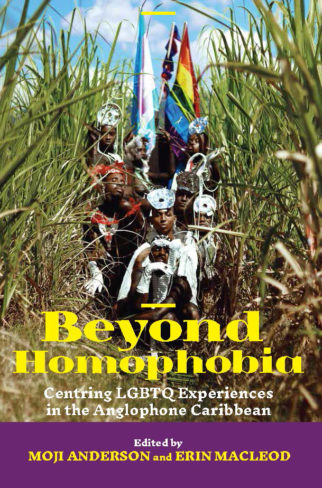 Book Review- Beyond Homophobia: Centring LGBTQ Experiences in the Anglophone Caribbean edited by Moji Anderson and Erin MacLeod