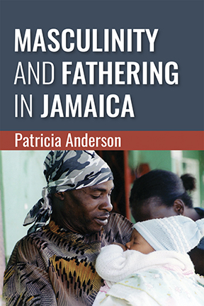 Book Review- Masculinity and Fathering in Jamaica by Patricia A. Anderson