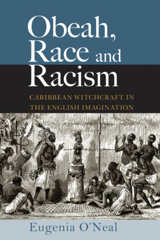 Book Review- Obeah, Race and Racism: Caribbean Witchcraft in the English Imagination by Eugenia O'Neal