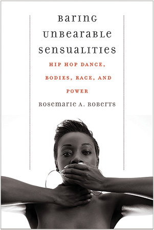 Cover of Baring Unbearable Sensualities by Rosemarie A. Roberts