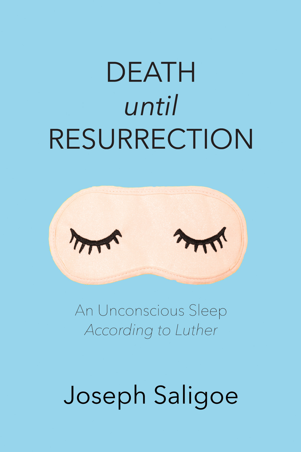 Death until Resurrection: An Unconscious Sleep According to Luther by Joseph Saligoe (Wipf & Stock, Oregon, 2020) by Joseph Saligoe