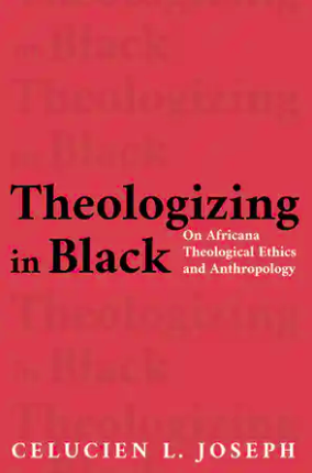 """Black Theology reviews Celucien Joseph's """"Theologizing in Black"""""""